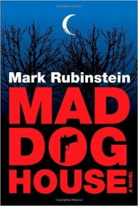 Mad Dog House, by Mark Rubinstein