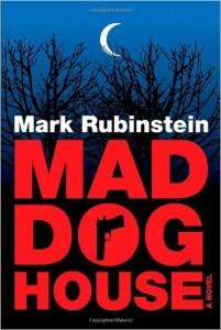 Mad Dog House, by Mark Rubinstein