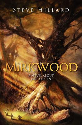 Mirkwood: A Novel about JRR Tolkien, by Stephen Hillard
